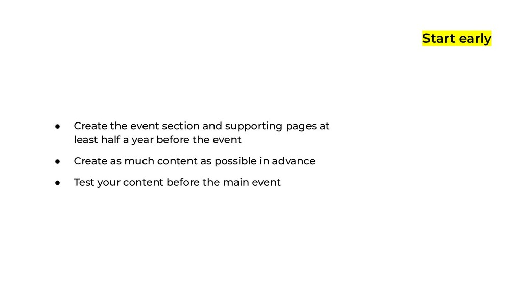 Start early ● Create the event section and supp...