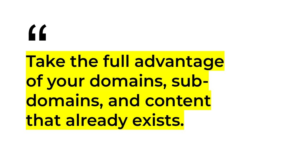 Take the full advantage of your domains, sub- d...