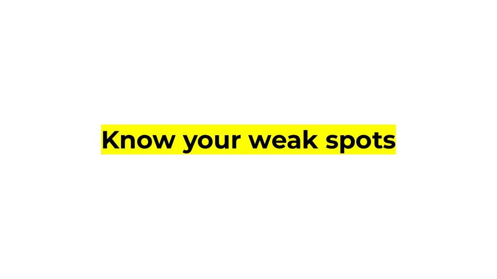 Know your weak spots