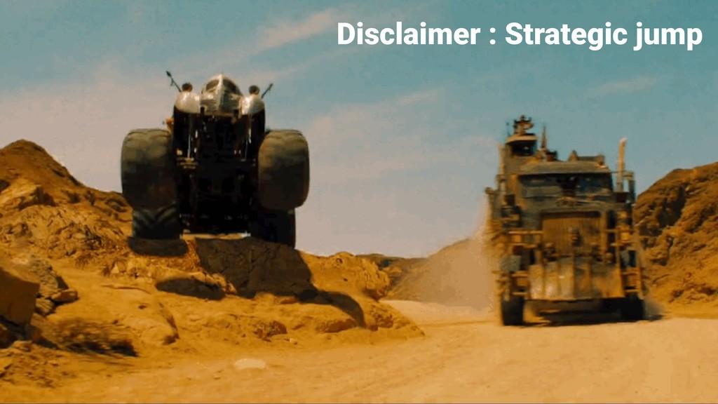 Disclaimer : Strategic jump