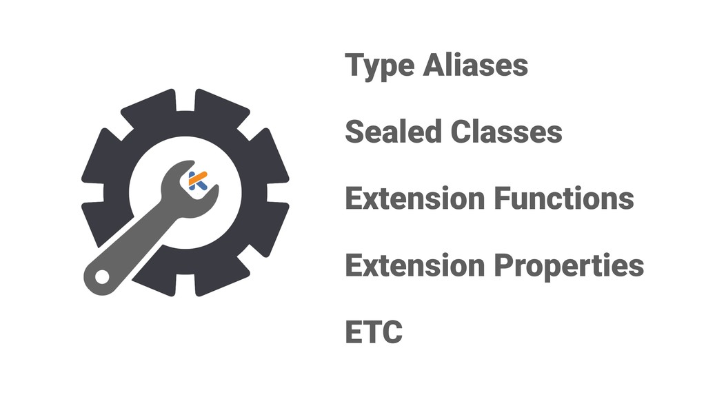 Type Aliases Sealed Classes Extension Functions...