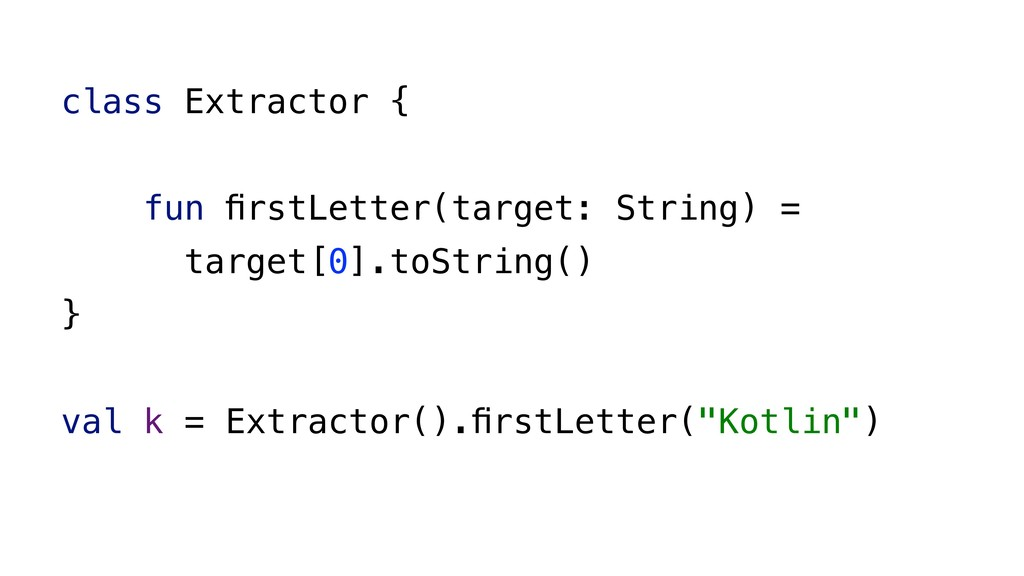 class Extractor { fun firstLetter(target: String...