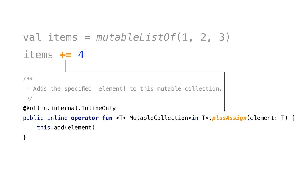 val items = mutableListOf(1, 2, 3) items += 4 /...