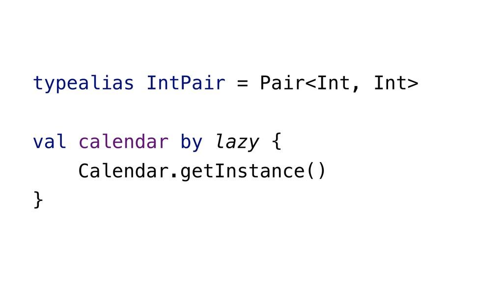 typealias IntPair = Pair<Int, Int> val calendar...