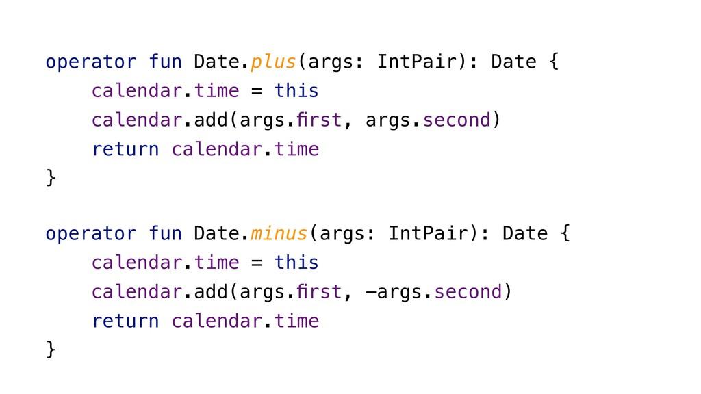 operator fun Date.plus(args: IntPair): Date { c...