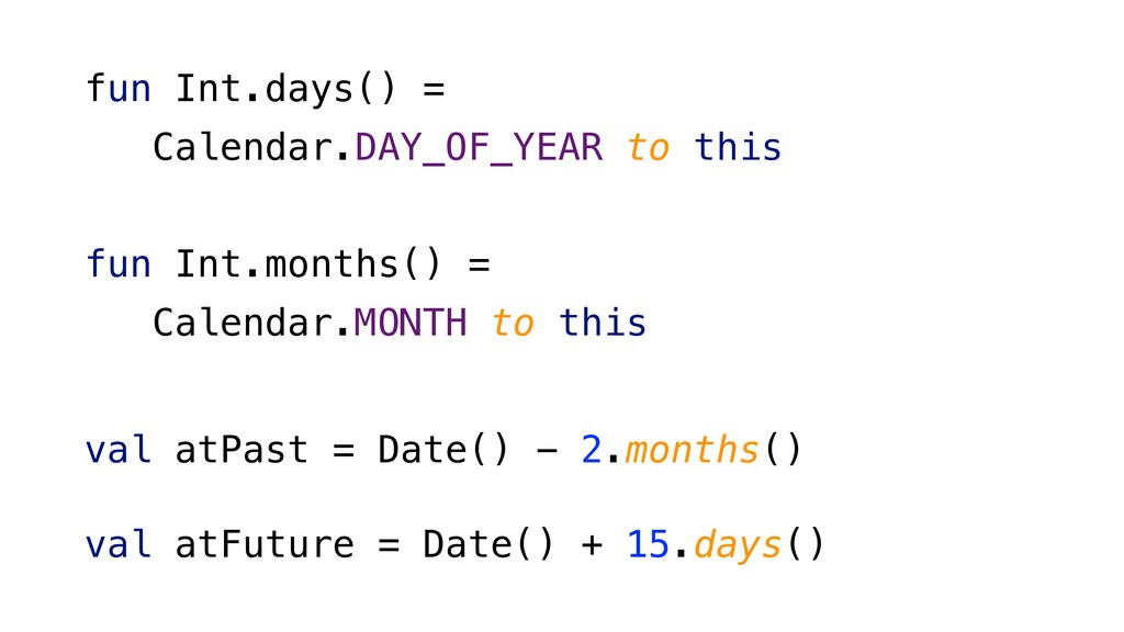 fun Int.days() = Calendar.DAY_OF_YEAR to this f...