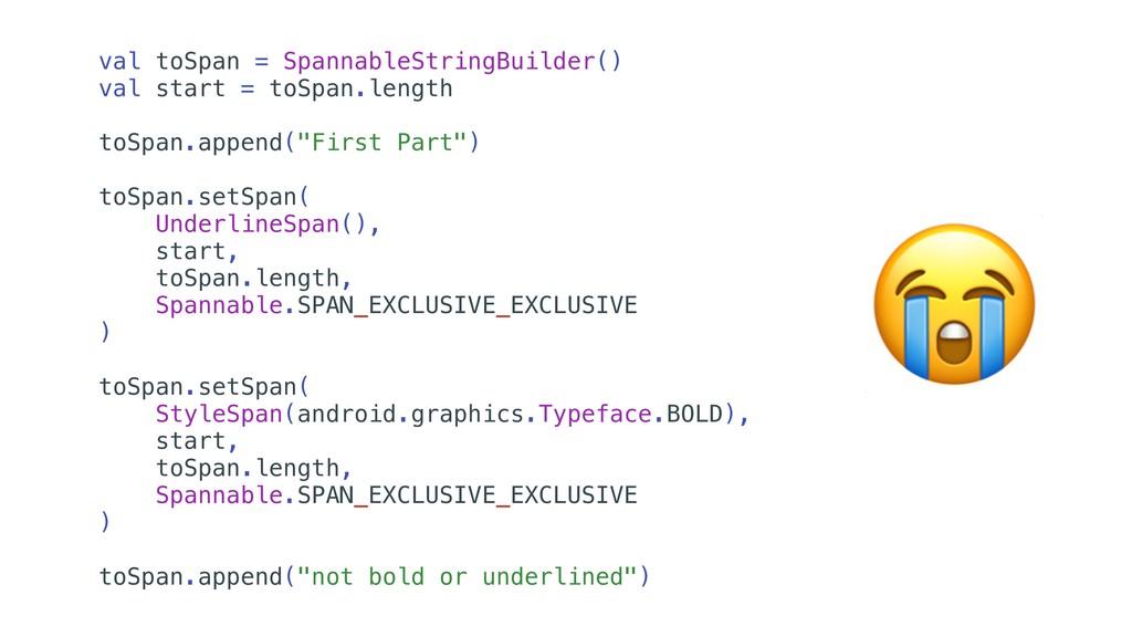 val toSpan = SpannableStringBuilder() val start...