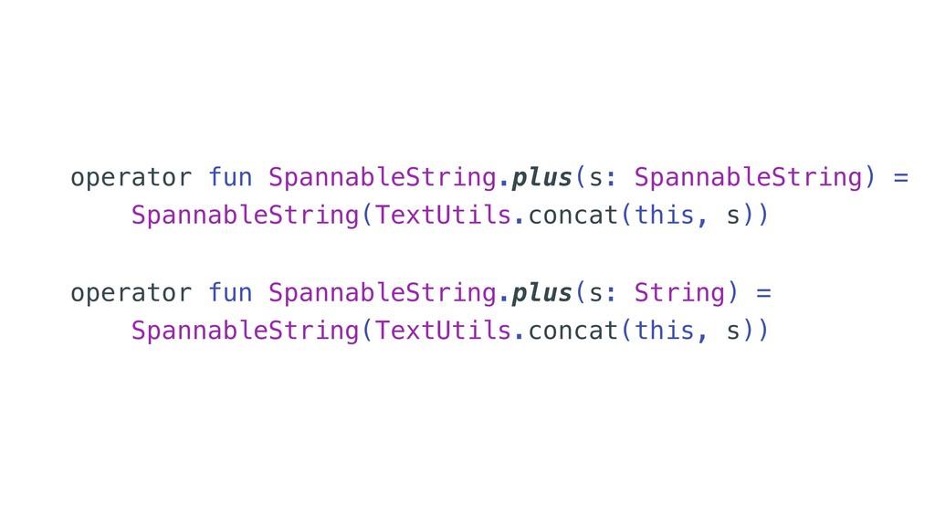 operator fun SpannableString.plus(s: String) = ...