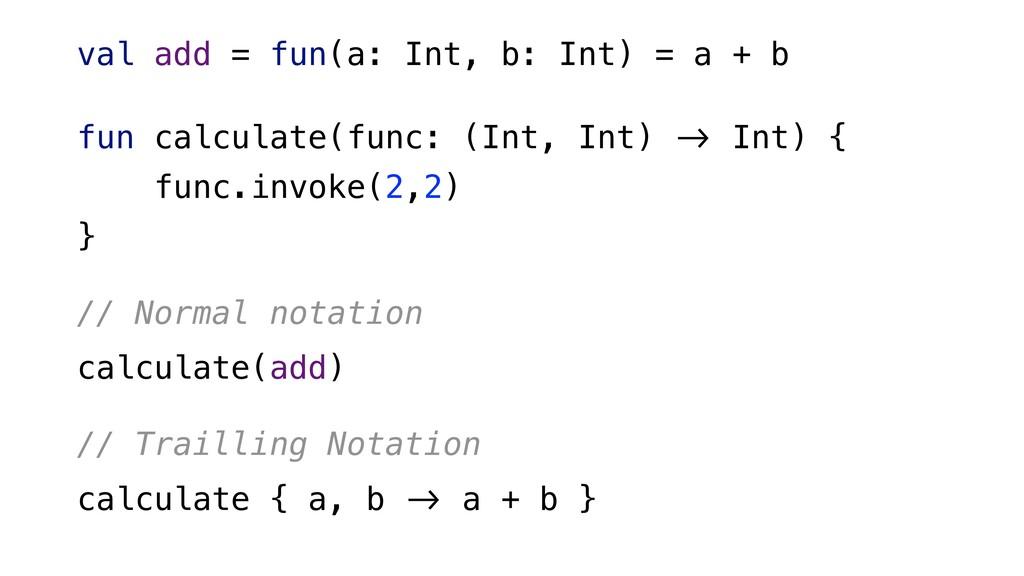 val add = fun(a: Int, b: Int) = a + b fun calcu...