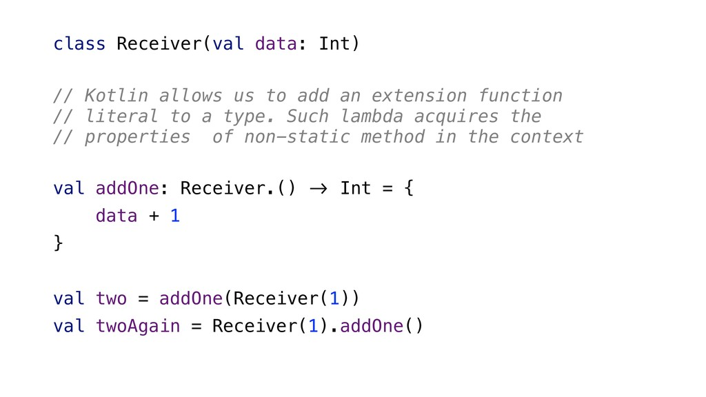 class Receiver(val data: Int) // Kotlin allows ...