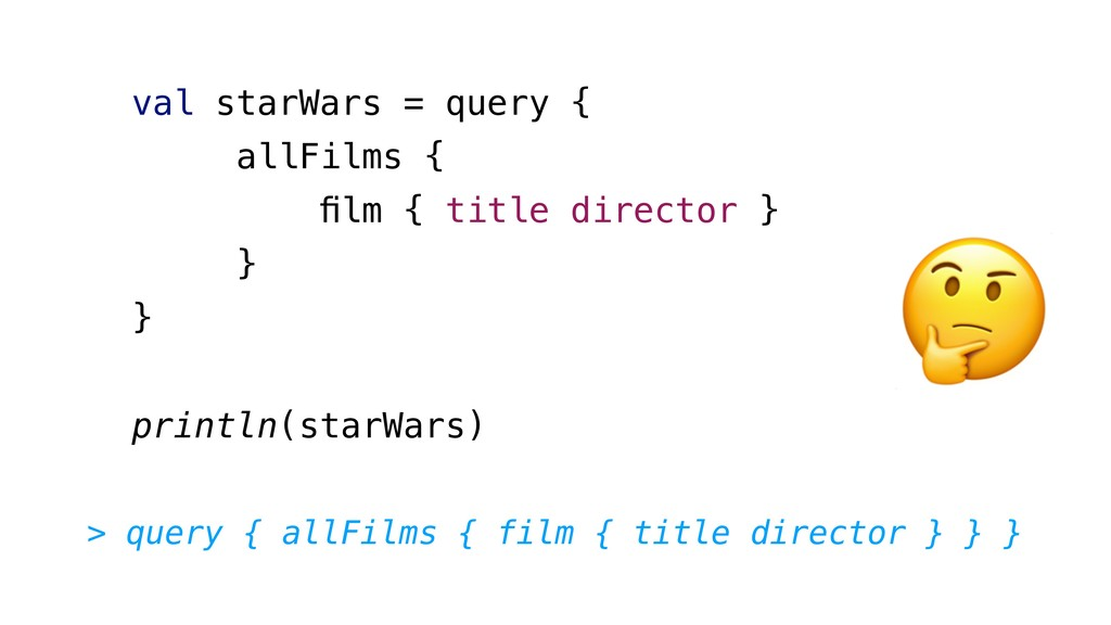val starWars = query { allFilms { film { title d...