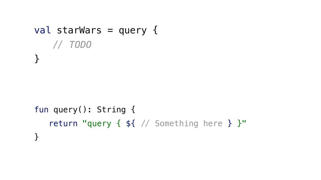 val starWars = query { '( TODO } fun query(): S...