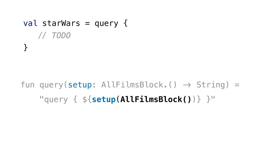 val starWars = query { '( TODO } fun query(setu...