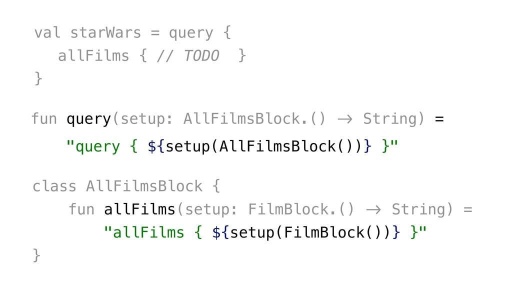 "fun query(setup: AllFilmsBlock.() !"" String) = ..."