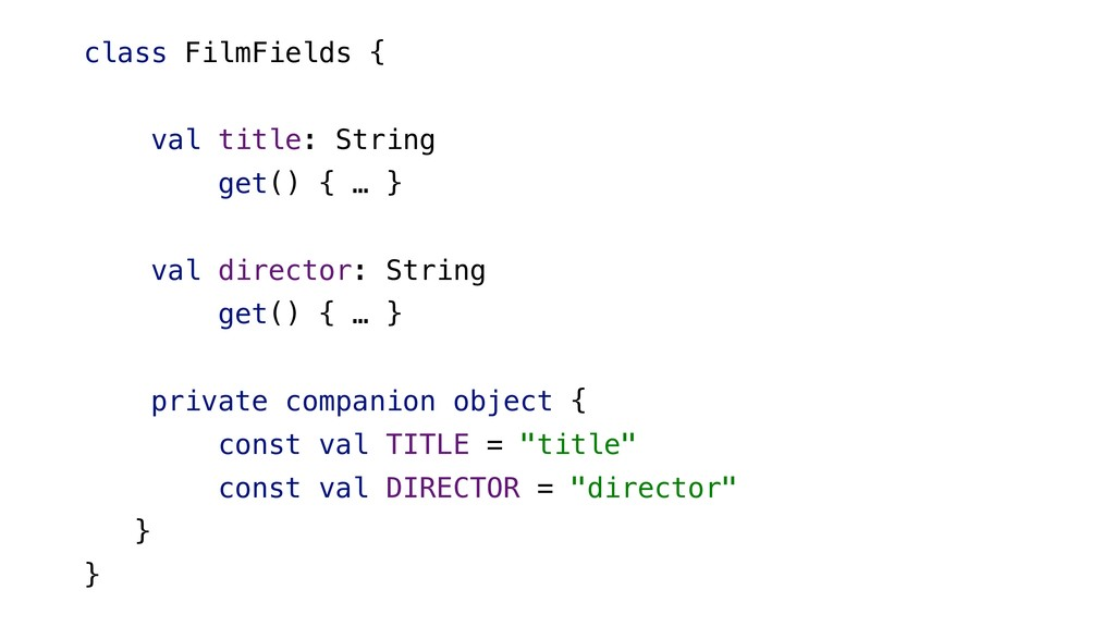 class FilmFields { val title: String get() { … ...