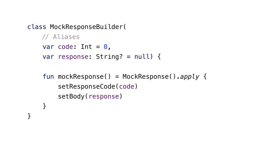 class MockResponseBuilder( '( Aliases var code:...