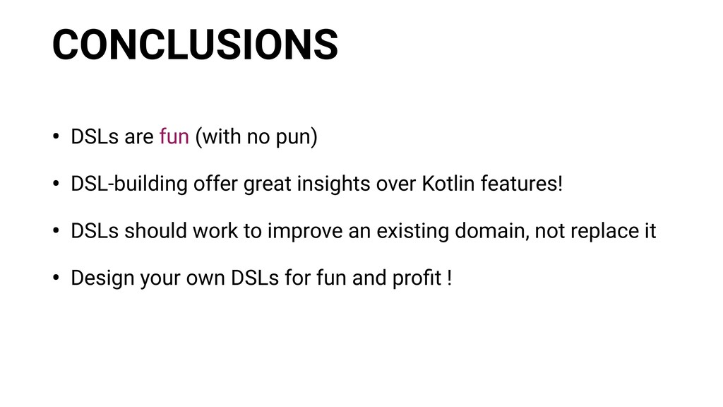 CONCLUSIONS • DSLs are fun (with no pun) • DSL-...