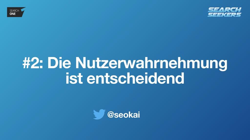 @seokai #2: Die Nutzerwahrnehmung ist entscheid...