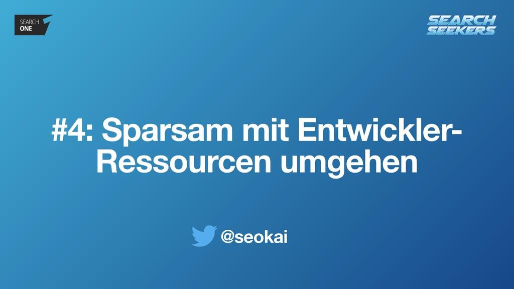 @seokai #4: Sparsam mit Entwickler- Ressourcen ...