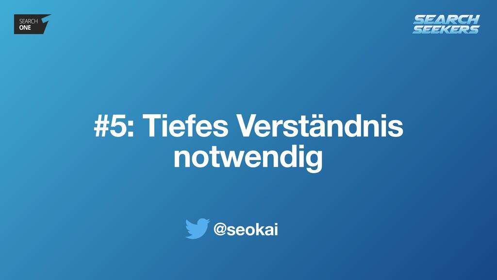 @seokai #5: Tiefes Verständnis notwendig