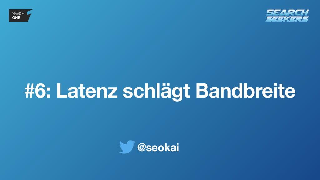 @seokai #6: Latenz schlägt Bandbreite
