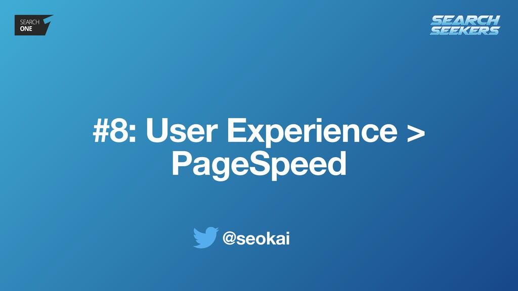 @seokai #8: User Experience > PageSpeed