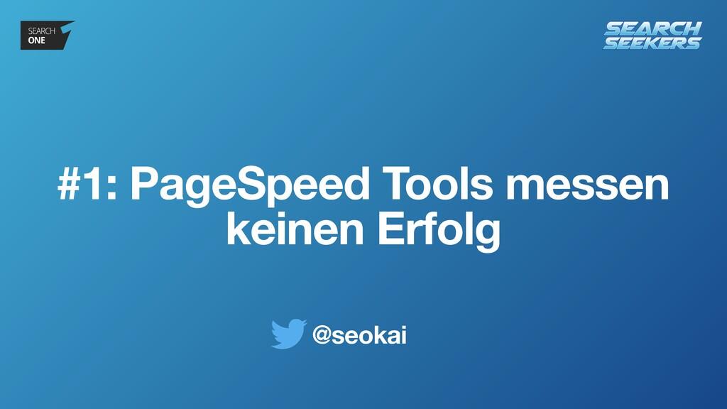 @seokai #1: PageSpeed Tools messen keinen Erfolg