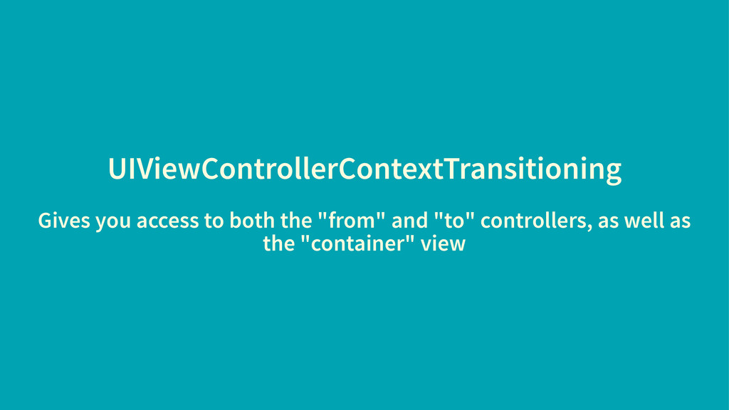 UIViewControllerContextTransitioning Gives you ...