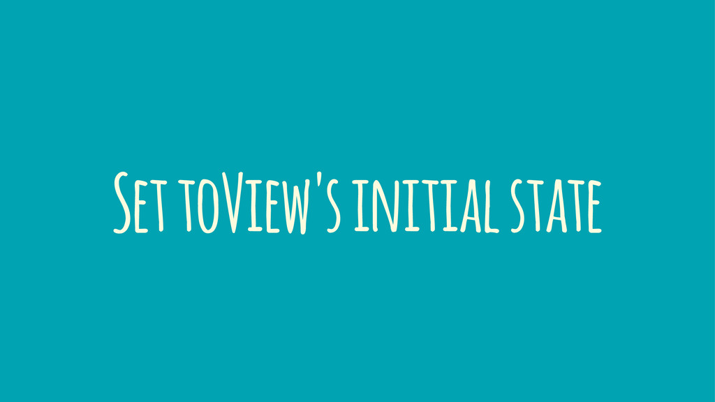 Set toView's initial state