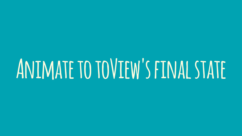 Animate to toView's final state