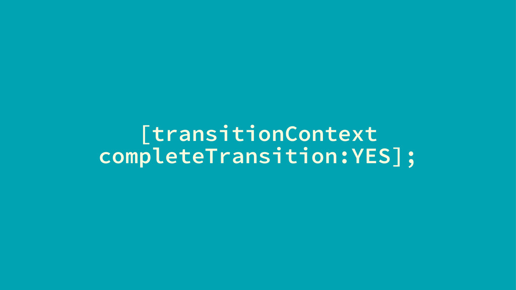 [transitionContext completeTransition:YES];