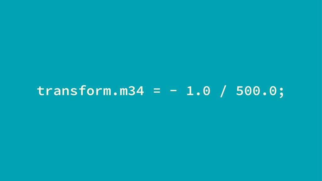 transform.m34 = - 1.0 / 500.0;