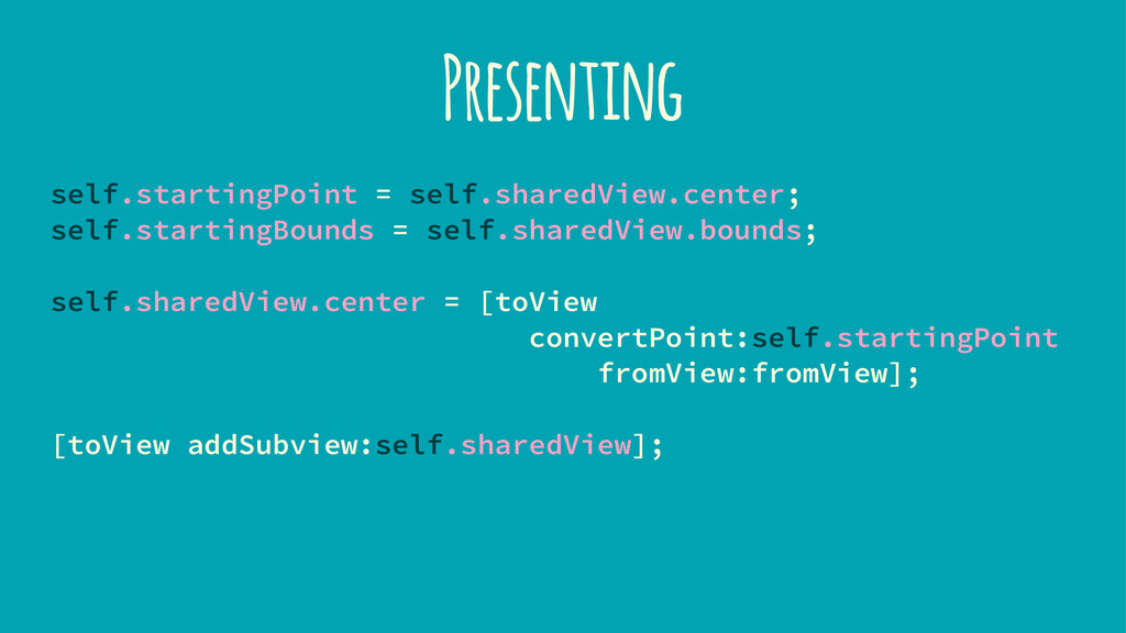 Presenting self.startingPoint = self.sharedView...