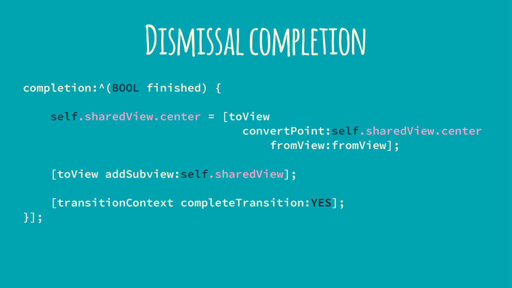 Dismissal completion completion:^(BOOL finished...