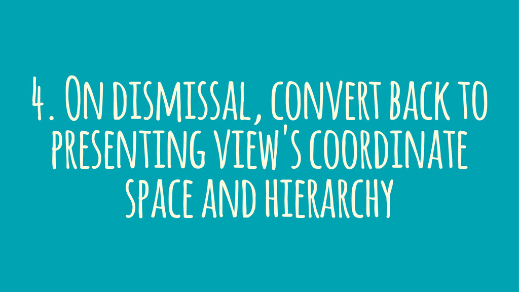 4. On dismissal, convert back to presenting vie...