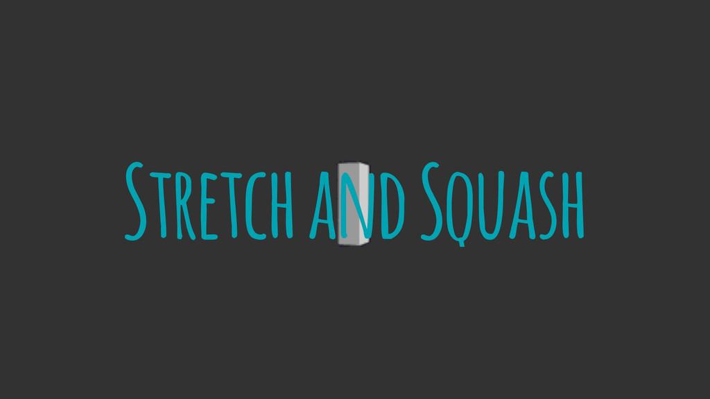 Stretch and Squash