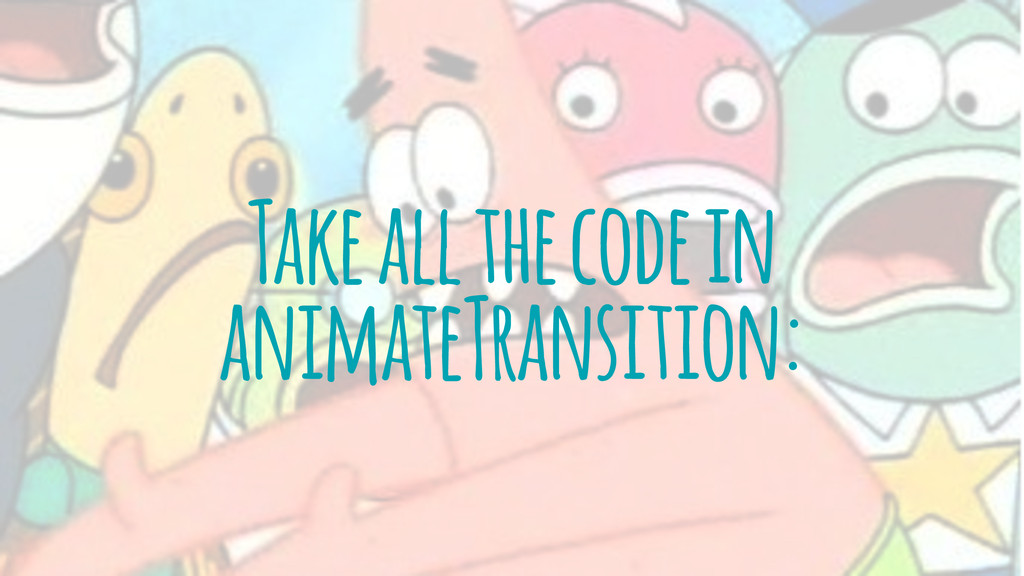Take all the code in animateTransition: