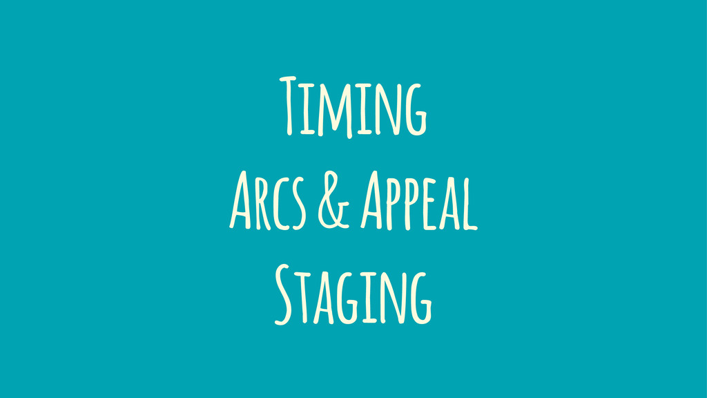 Timing Arcs & Appeal Staging