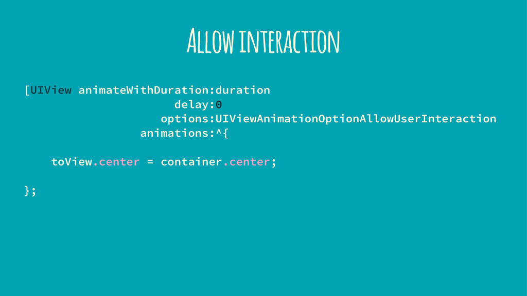 Allow interaction [UIView animateWithDuration:d...