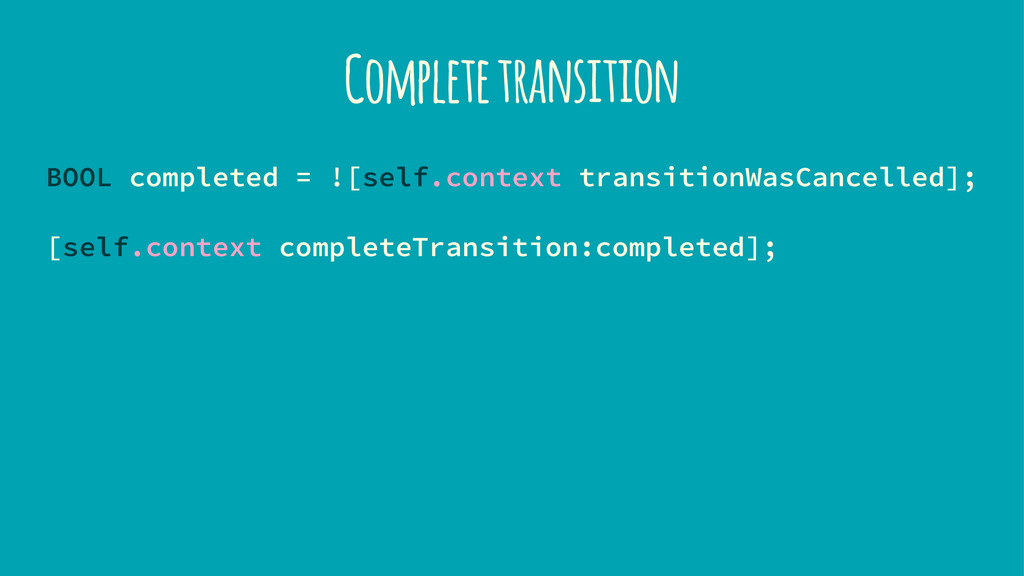 Complete transition BOOL completed = ![self.con...