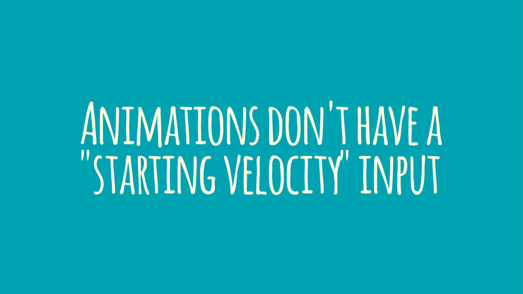 """Animations don't have a """"starting velocity"""" inp..."""