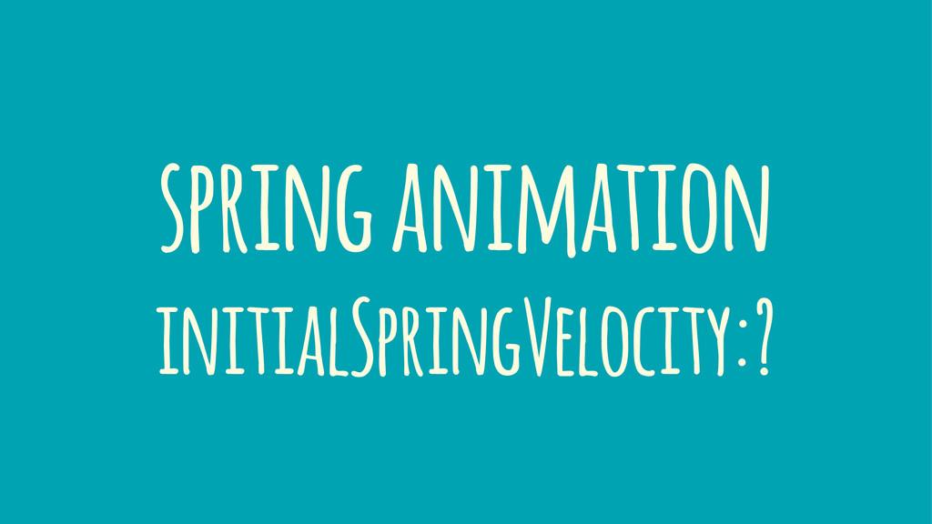 spring animation initialSpringVelocity:?