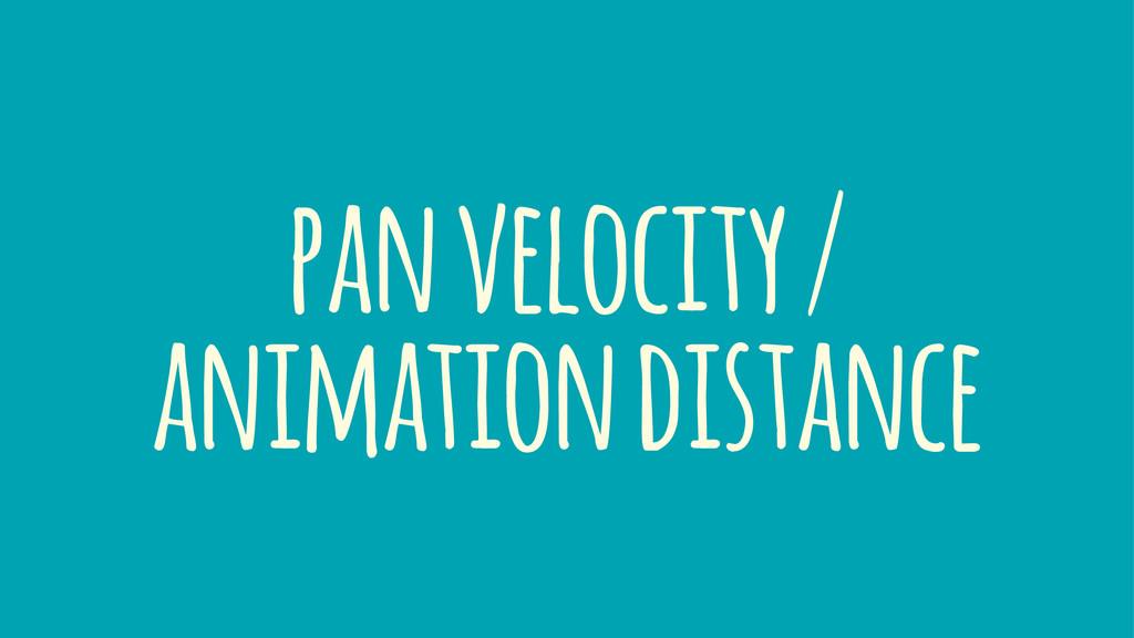 pan velocity / animation distance