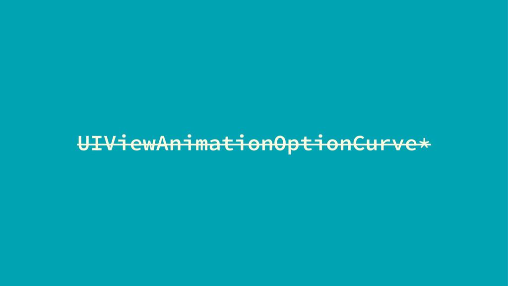 UIViewAnimationOptionCurve*