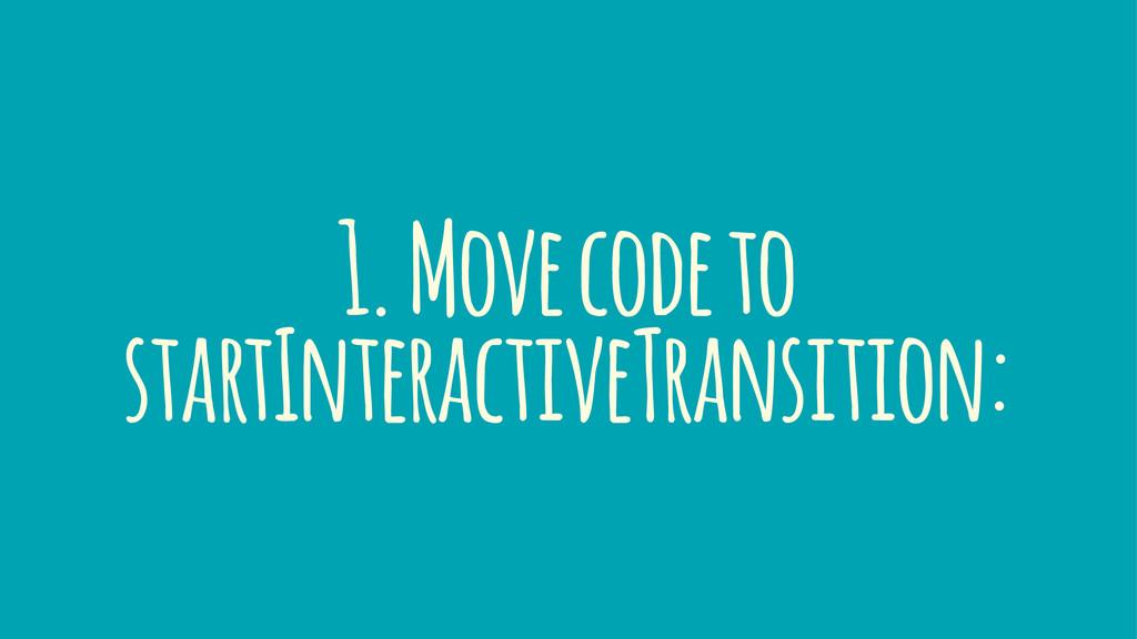 1. Move code to startInteractiveTransition: