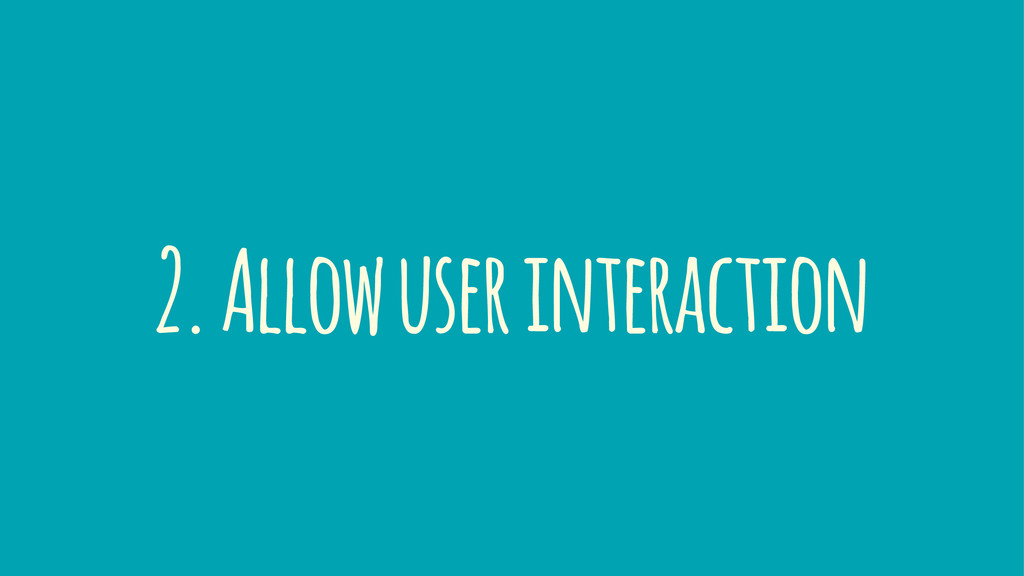 2. Allow user interaction