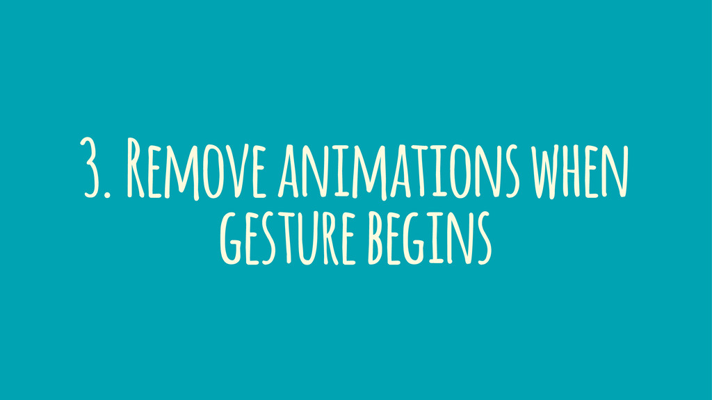 3. Remove animations when gesture begins