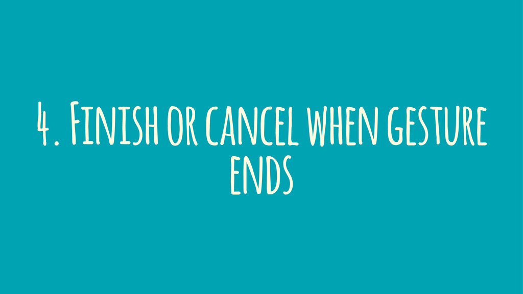 4. Finish or cancel when gesture ends
