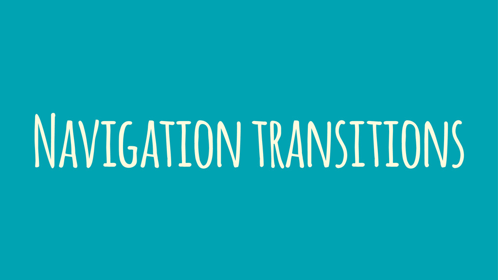 Navigation transitions