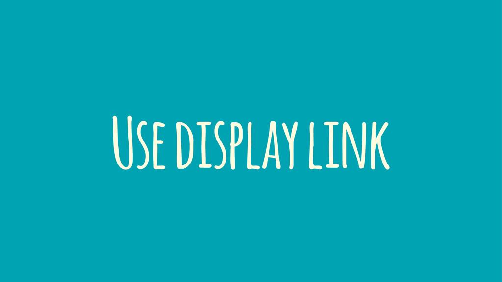 Use display link